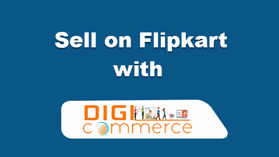 How To Sell On Flipkart With Digicommerce Assistance